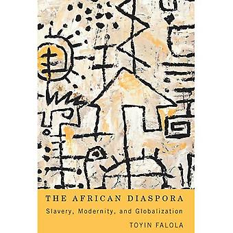 The African Diaspora: Slavery, Modernity, and Globalization (Rochester Studies in African History and the Diaspora)