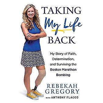 Taking My Life Back: My Story of Faith, Determination, and Surviving� the Boston Marathon Bombing
