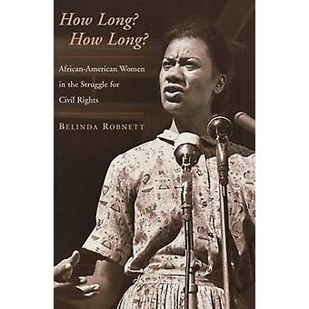 How Long How Long AfricanAmerican Women in the Struggle for Civil Rights by Robnett & Belinda