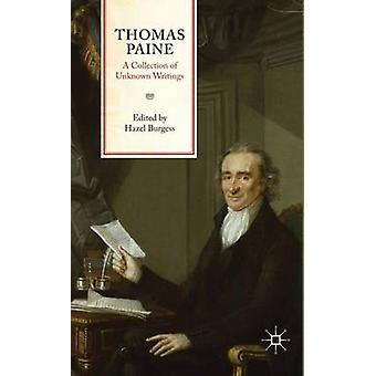 Thomas Paine A Collection of Unknown Writings by Burgess & Hazel
