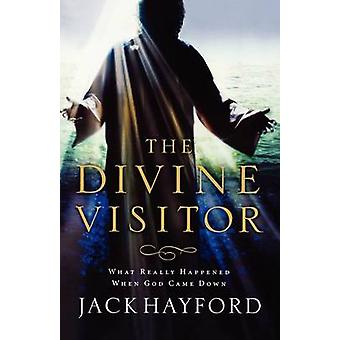 Divine Visitor  What Really Happened When God Came Down by Jack W Hayford