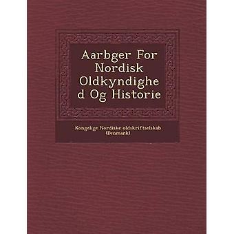 Aarb Ger para Nordisk Oldkyndighed Og Historie por Kongelige Nordiske Oldskriftselskab Den