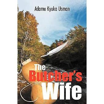 The Butchers Wife by Usman & Adamu Kyuka