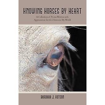 Conocer caballos por corazón una colección de poemas escritos con aprecio por los caballos en mi mundo de Hutson y Barbara J.