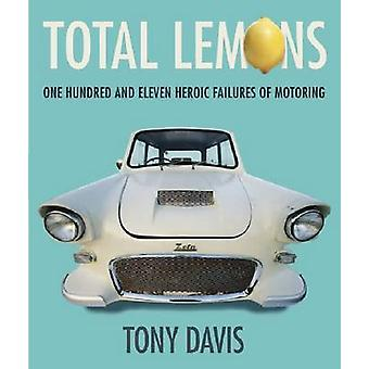 Total Lemons - One Hundred and Eleven Heroic Failures of Motoring by T