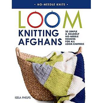 Loom Knitting Afghans - 20 Simple & Snuggly No-Needle Designs for All