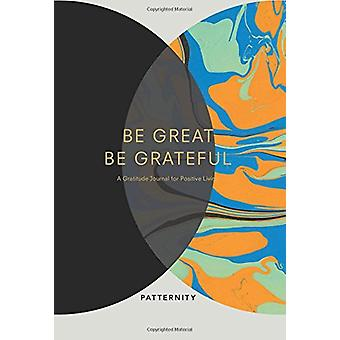 Be Great - Be Grateful - A Gratitude Journal for Positive Living by Pa