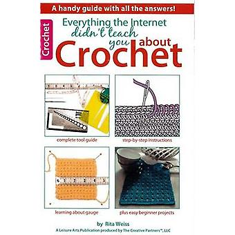 Everything the Internet Didn't Teach You about Crochet by Rita Weiss