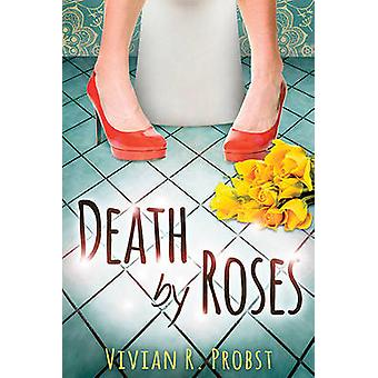 Death by Roses by Vivian R. Probst - 9781590791486 Book