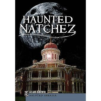 Haunted Natchez by Alan Brown - 9781596299283 Book