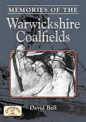Memories of the Warwickshire Coalfields by David Bell - 9781846742620