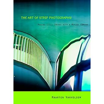 The Art of Strip Photography - Making Still Images with a Moving Camer