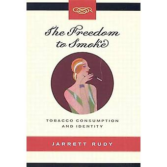 The Freedom to Smoke - Tobacco Consumption and Identity by Jarrett Rud
