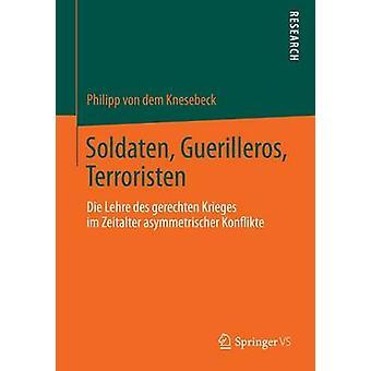 Soldaten Guerilleros Terroristen Die Lehre Des Gerechten Krieges Im Zeitalter Asymmetrischer Konflikte by Knesebeck & Philipp