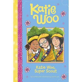 Katie Woo - Super Scout by Fran Manushkin - Tammie Lyon - 97814795618