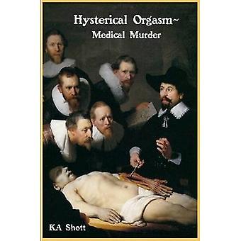 Hysterische orgasme medische moord door Shott & ka