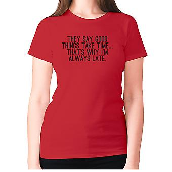 Womens funny t-shirt slogan tee ladies novelty humour - They say good things take time... that's why I'm always late