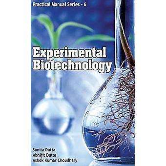 Experimental Biotechnology Practical Manual Series 06 by Dutta & Sunita