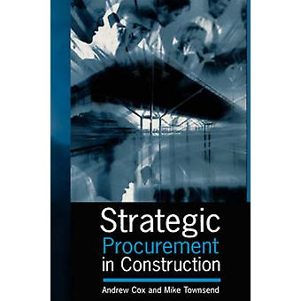 Strategic Procurement in Construction by Cox & Andrew & Cbsp
