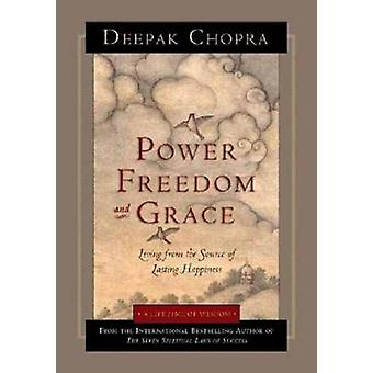 Power - Freedom - and Grace - Living from the Source of Lasting Happin