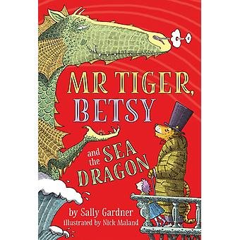 Mr Tiger Betsy and the Sea Dragon by Nick Maland