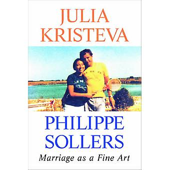 Marriage as a Fine Art by Julia KristevaPhilippe Sollers