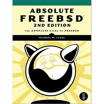Absolute FreeBSD The Complete Guide to FreeBSD by Lucas & Michael W.