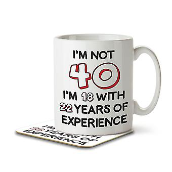 I'm Not 40 I'm 18 With 22 Years of Experience - Mug and Coaster
