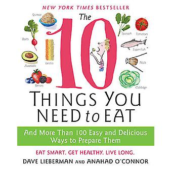 10 Things You Need to Eat The by OConnor & Anahad