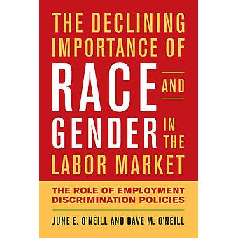 The Declining Importance of Race and Gender in the Labor Market by June E. ONeillDave M. ONeill