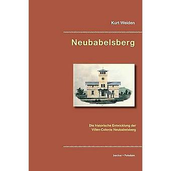 NeubabelsbergDie historische Entwicklung der VillenColonie Neubabelsberg by Weiden & Kurt