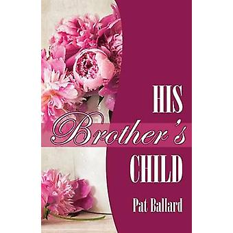His Brothers Child by Ballard & Pat