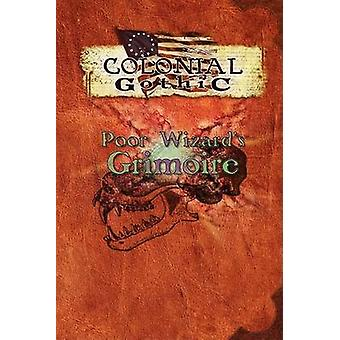 Colonial Gothic Poor Wizards Grimoire by Iorio II & Richard