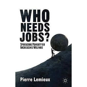 Who Needs Jobs Spreading Poverty or Increasing Welfare by LeMieux & Pierre