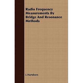 Radio Frequency Measurements by Bridge and Resonance Methods by Hartshorn & L.