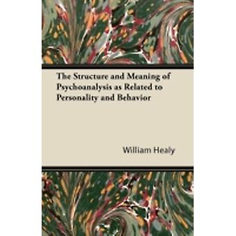 The Structure and Meaning of Psychoanalysis as Related to Personality and Behavior by Healy & William