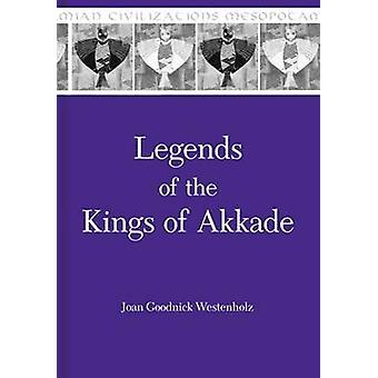 Legends of the Kings of Akkade The Texts by Westenholz & Joan