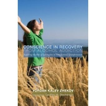 Conscience in Recovery from Alcohol Addiction Exploring the Role of Spirituality in Conscientious Transformation by Zhekov & Yordan Kalev