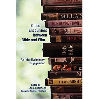Close Encounters between Bible and Film An Interdisciplinary Engagement by Copier & Laura