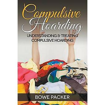 Compulsive Hoarding Understanding  Treating Compulsive Hoarding by Packer & Bowe