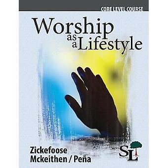 Worship as a Lifestyle A Core Course of the School of Leadership by Mckeithen & Timothy