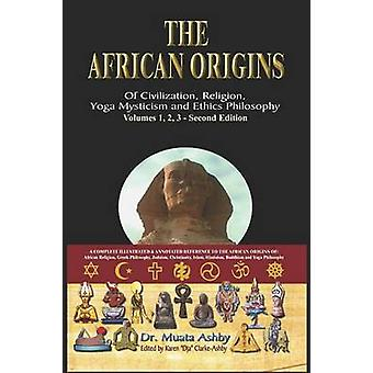 The African origins of civilization religion yoga mystical spirituality ethics philosophy and a history of Egyptian yoga by Ashby & Muata