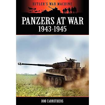 Panzers at War 19431945 by Carruthers & Bob