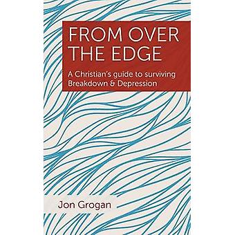 From Over the Edge A Christians guide to surviving Breakdown  Depression by Grogan & Jon