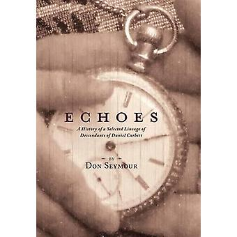 Echoes A History of a Selected Lineage of  Descendants of Daniel Corbett by Seymour & Don