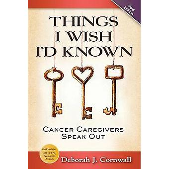 Things I Wish Id Known Cancer Caregivers Speak Out  Third Edition by Cornwall & Deborah J.