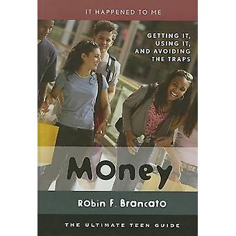 Money Getting It Using It and Avoiding the Traps by Brancato & Robin F.