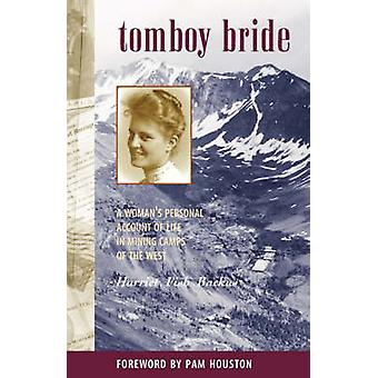 Tomboy Bride A Womans Personal Account of Life in Mining Camps of the West by Backus & Harriet Fish
