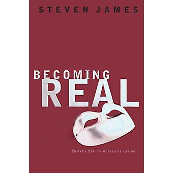Becoming Real Christs Call to Authenic Living by James & Steven