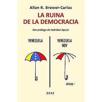 LA RUINA DE LA DEMOCRACIA. by BREWERCARIAS & Allan R.